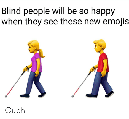 Emojis, Happy, and Will: Blind people will be so happy  when they see these new emojis Ouch