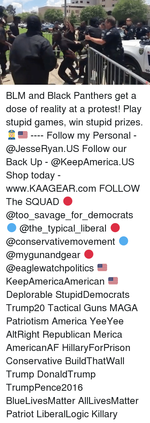 play-stupid-games: BLM and Black Panthers get a dose of reality at a protest! Play stupid games, win stupid prizes. 👮🏼♀️🇺🇸 ---- Follow my Personal - @JesseRyan.US Follow our Back Up - @KeepAmerica.US Shop today - www.KAAGEAR.com FOLLOW The SQUAD 🔴 @too_savage_for_democrats 🔵 @the_typical_liberal 🔴 @conservativemovement 🔵 @mygunandgear 🔴 @eaglewatchpolitics 🇺🇸 KeepAmericaAmerican 🇺🇸 Deplorable StupidDemocrats Trump20 Tactical Guns MAGA Patriotism America YeeYee AltRight Republican Merica AmericanAF HillaryForPrison Conservative BuildThatWall Trump DonaldTrump TrumpPence2016 BlueLivesMatter AllLivesMatter Patriot LiberalLogic Killary