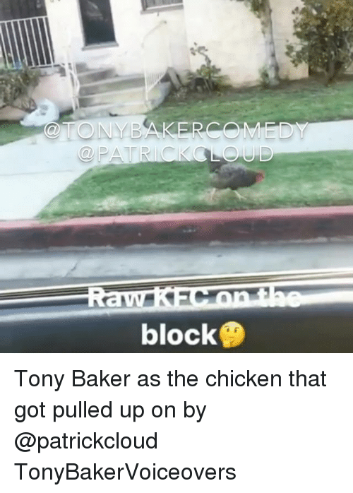 Bakerate: block Tony Baker as the chicken that got pulled up on by @patrickcloud TonyBakerVoiceovers