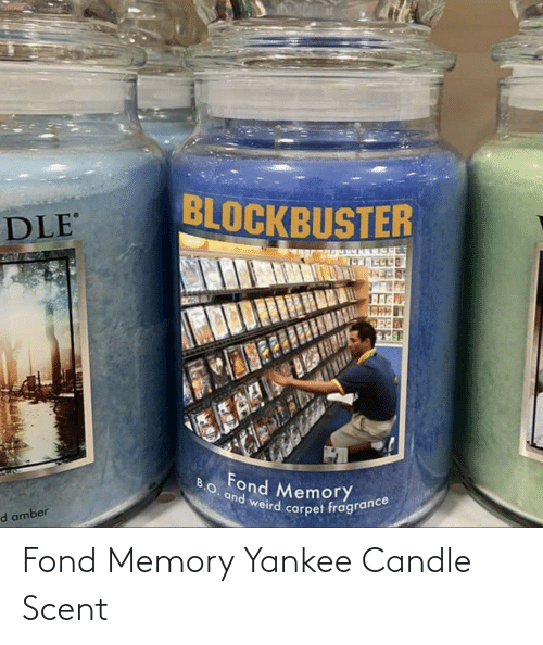 amber: BLOCKBUSTER  DLE  ESAR  B.O. and weird carpet fragrance  Fond Memory  d amber Fond Memory Yankee Candle Scent