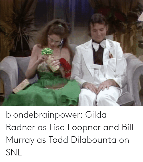 todd: blondebrainpower:  Gilda Radner as Lisa Loopner and Bill Murray as Todd Dilabounta on SNL