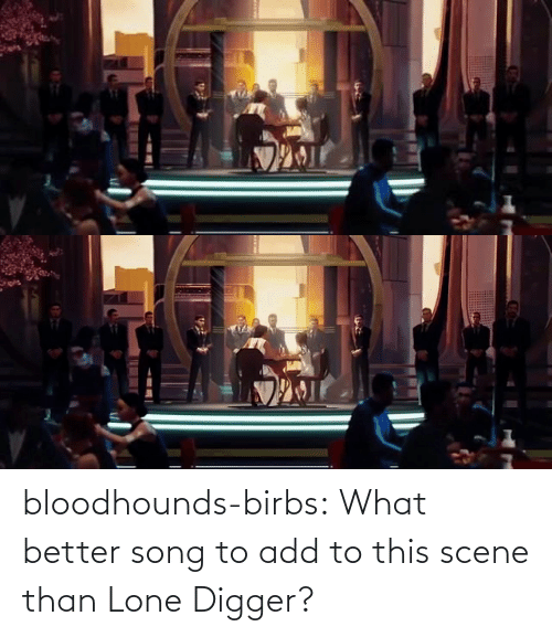 Lone: bloodhounds-birbs:  What better song to add to this scene than Lone Digger?
