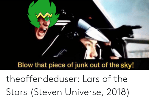 Steven Universe: Blow that piece of junk out of the sky! theoffendeduser:  Lars of the Stars (Steven Universe, 2018)