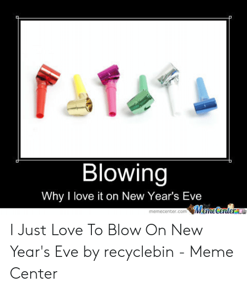 blowing why i love it on new years eve manecenter
