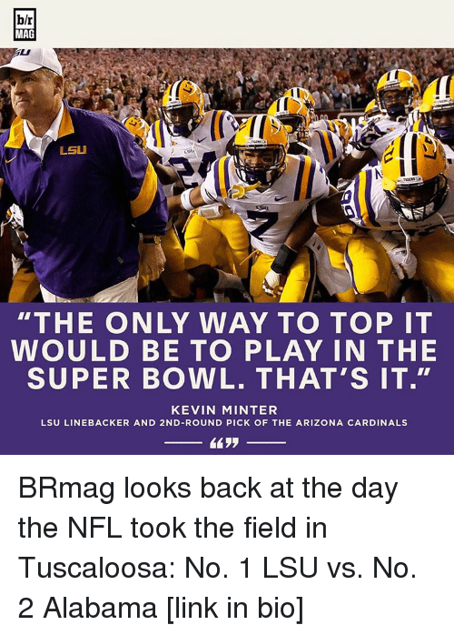 """Arizona Cardinals: blr  MAG  LSU  """"THE ONLY WAY TO TOP IT  WOULD BE TO PLAY IN THE  SUPER BOWL. THAT'S IT.""""  KEVIN MINTER  LSU LINEBACKER AND 2ND-ROUND PICK OF THE ARIZONA CARDINALS BRmag looks back at the day the NFL took the field in Tuscaloosa: No. 1 LSU vs. No. 2 Alabama [link in bio]"""