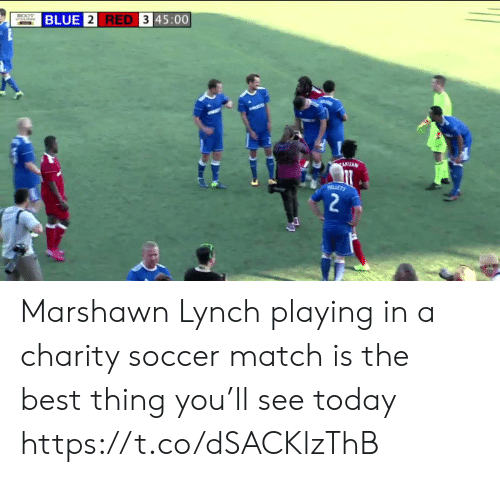 Marshawn Lynch: BLUE 2 RED 3 45:00  ECOT  AKUAN  LLETT  2 Marshawn Lynch playing in a charity soccer match is the best thing you'll see today  https://t.co/dSACKlzThB
