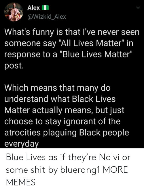 they: Blue Lives as if they're Na'vi or some shit by bluerang1 MORE MEMES