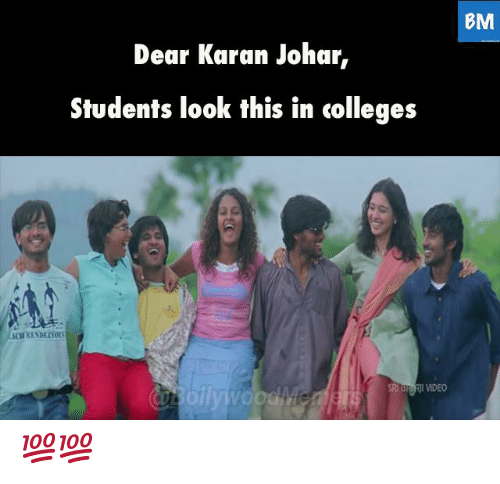 Memes, Video, and 🤖: BM  Dear Karan Johar,  Students look this in colleges  CH KENDE  RIBFOI VIDEO 💯💯