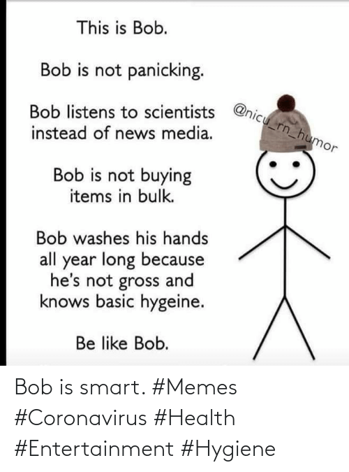 smart: Bob is smart. #Memes #Coronavirus #Health #Entertainment #Hygiene