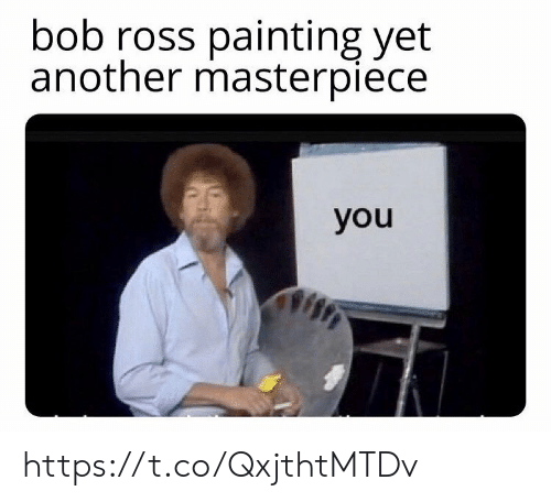 Memes, Bob Ross, and 🤖: bob ross painting yet  another masterpiece  you https://t.co/QxjthtMTDv