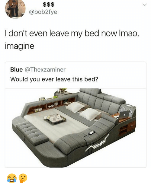 Evenement: @bob2fye  I don't even leave my bed now Imao,  imagine  Blue @Thexzaminer  Would you ever leave this bed? 😂🤔