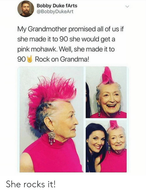 Grandma, Duke, and Pink: Bobby Duke fArts  @BobbyDukeArt  My Grandmother promised all of us if  she made it to 90 she would geta  pink mohawk. Well, she made it to  90 Rock on Grandma! She rocks it!
