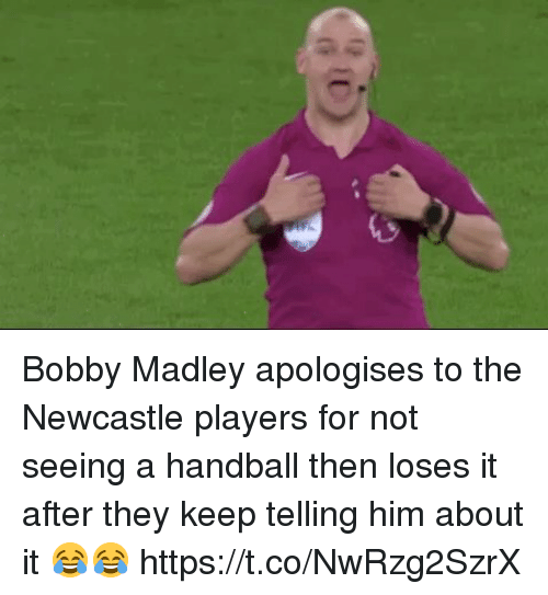 newcastle: Bobby Madley apologises to the Newcastle players for not seeing a handball then loses it after they keep telling him about it 😂😂 https://t.co/NwRzg2SzrX