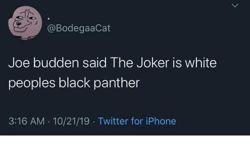 Peoples: @BodegaaCat  Joe budden said The Joker is white  peoples black panther  3:16 AM · 10/21/19 · Twitter for iPhone
