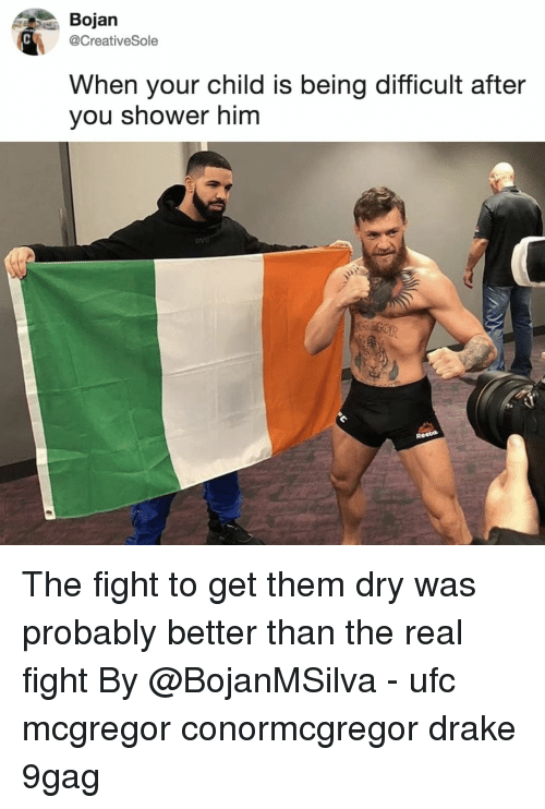 9gag, Drake, and Memes: Bojan  @CreativeSole  When your child is being difficult after  you shower him  or  Reeba The fight to get them dry was probably better than the real fight⠀ By @BojanMSilva⠀ -⠀ ufc mcgregor conormcgregor drake 9gag
