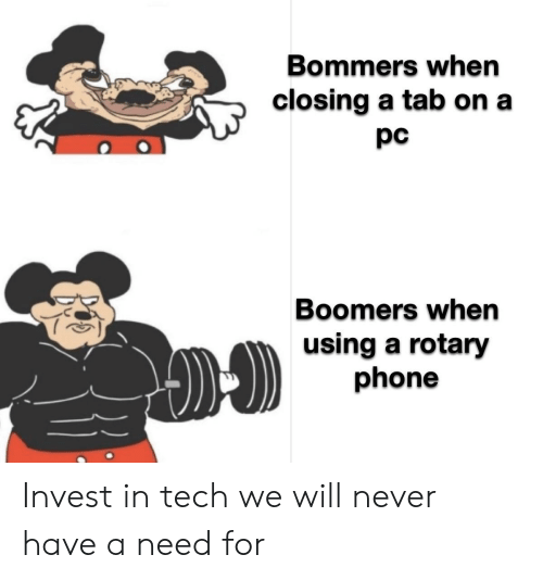 rotary phone: Bommers when  closing a tab on a  pс  Boomers when  using a rotary  phone Invest in tech we will never have a need for