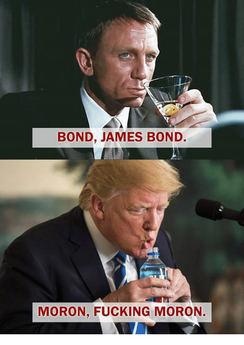 Fucking James Bond and Bond BOND JAMES BOND MORON FUCKING MORON