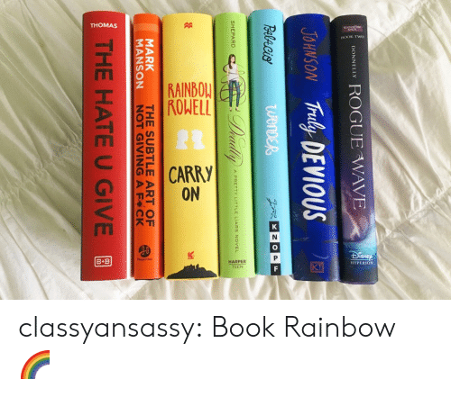 Tumblr, Blog, and Book: BONEL ROGUE WAVE  JOHSON Truly DEVIOUS  SHEPARD  A PRETTY LITTLE LIARS NOVEL  5  MARK  MANSON NOT GIVINGAF CK  THE SUBTLE ART OF e  THE HATE U GIVE classyansassy:  Book Rainbow 🌈