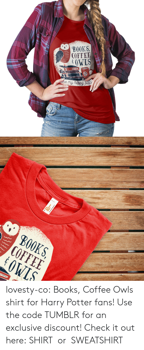 Books, Harry Potter, and Tumblr: BOOKS,  COFFEE  OWLS   S, E S.  KEL  B00 lovesty-co: Books, Coffee  Owls shirt for Harry Potter fans! Use the code TUMBLR for an exclusive discount! Check it out here: SHIRTor SWEATSHIRT