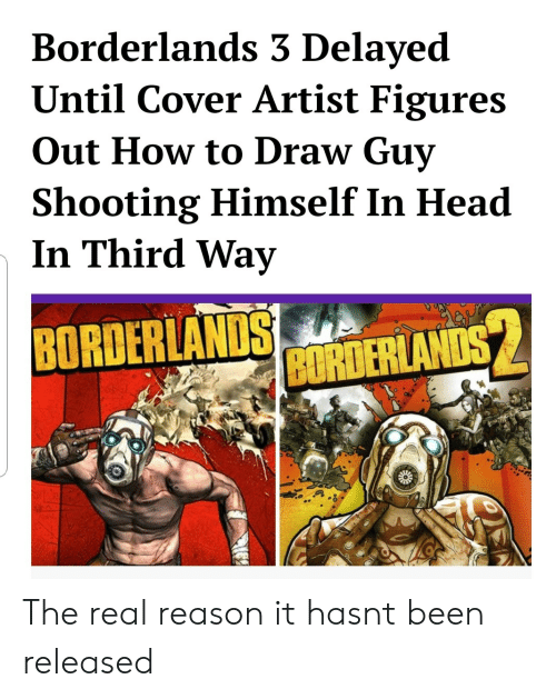 borderlands: Borderlands 3 Delayed  Until Cover Artist Figures  Out How to Draw Guy  hooting Himself In Head  In Third Way  BORDER  İEMANDS The real reason it hasnt been released