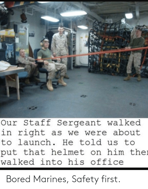 bored: Bored Marines, Safety first.