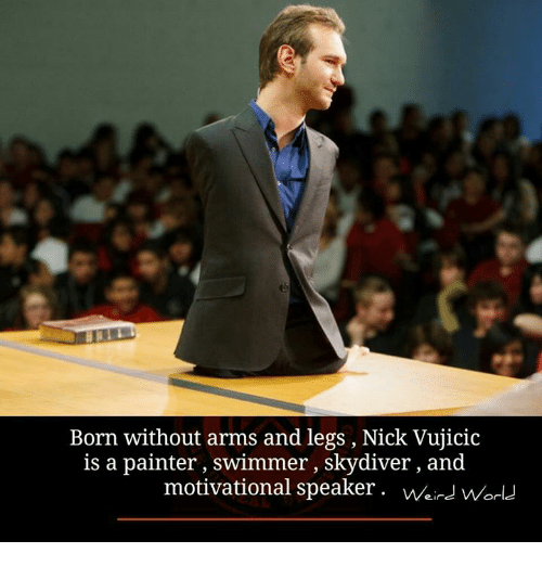 skydive: Born without arms and legs, Nick Vujicic  is a painter, swimmer, skydiver and  motivational speaker. Weins Or