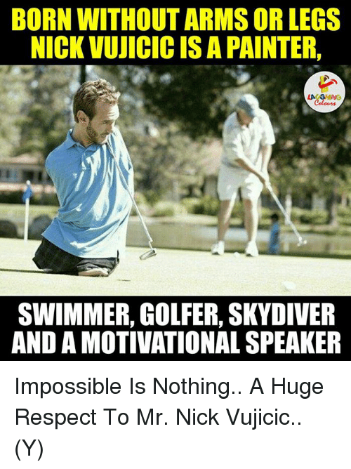 skydive: BORN WITHOUT ARMSOR LEGS  NICK VUICICIS A PAINTER,  SWIMMER, GOLFER, SKYDIVER  AND A MOTIVATIONAL SPEAKER Impossible Is Nothing.. A Huge Respect To Mr. Nick Vujicic.. (Y)