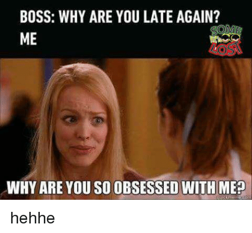 Terrible Facebook, Boss, and Why: BOSS: WHY ARE YOU LATE AGAIN?  ME  WHY ARE YOU SO OBSESSED WITH ME?