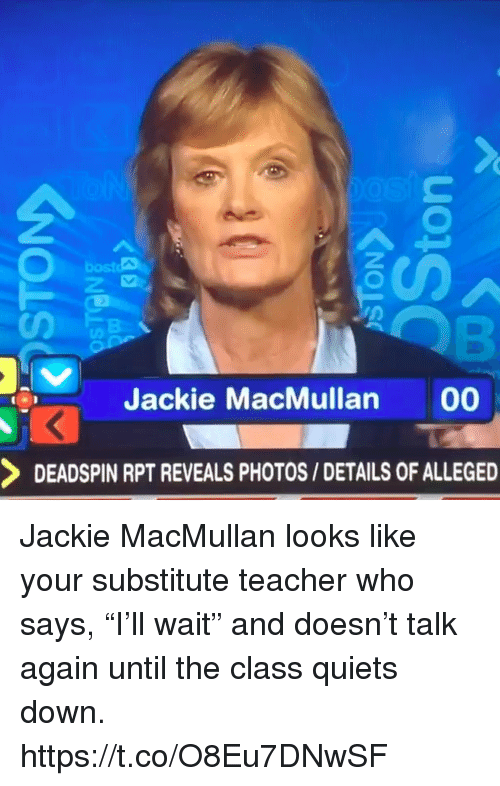 """Sports, Teacher, and Class: bosta  Jackie MacMullan 00  DEADSPIN RPT REVEALS PHOTOS/ DETAILS OF ALLEGED Jackie MacMullan looks like your substitute teacher who says, """"I'll wait"""" and doesn't talk again until the class quiets down. https://t.co/O8Eu7DNwSF"""