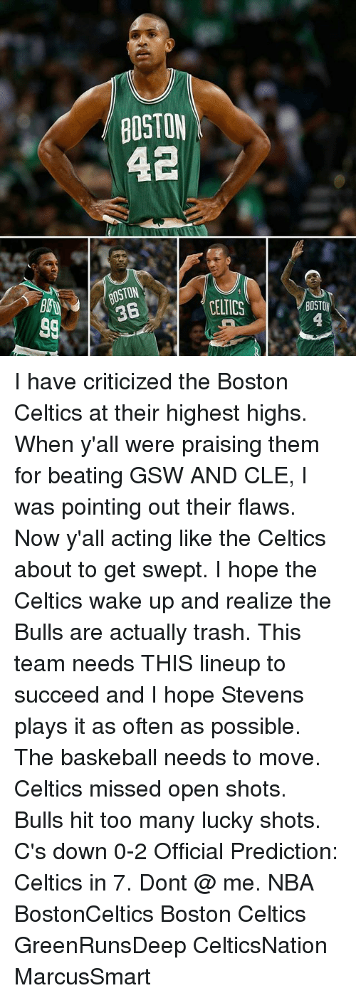 the bulls: BOSTON  BOSTON  3B  CELICS  BOSTO I have criticized the Boston Celtics at their highest highs. When y'all were praising them for beating GSW AND CLE, I was pointing out their flaws. Now y'all acting like the Celtics about to get swept. I hope the Celtics wake up and realize the Bulls are actually trash. This team needs THIS lineup to succeed and I hope Stevens plays it as often as possible. The baskeball needs to move. Celtics missed open shots. Bulls hit too many lucky shots. C's down 0-2 Official Prediction: Celtics in 7. Dont @ me. NBA BostonCeltics Boston Celtics GreenRunsDeep CelticsNation MarcusSmart