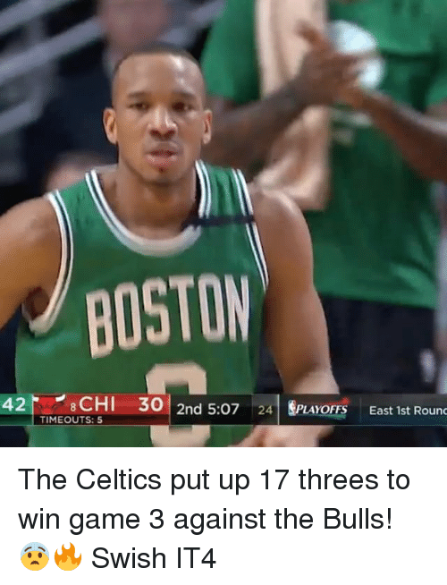 Memes, Boston, and Bulls: BOSTON  CHI 30 2nd 5:07  24  SPLAYOFFS East 1st Rounc  42  TIMEOUTS: 5 The Celtics put up 17 threes to win game 3 against the Bulls! 😨🔥 Swish IT4