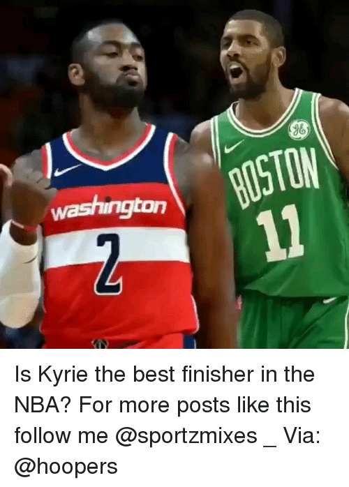 Memes, Nba, and Best: BOSTON  washington  2 Is Kyrie the best finisher in the NBA? For more posts like this follow me @sportzmixes _ Via: @hoopers