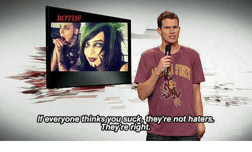 Suckes: BOTDF  everyone thinks you Suck they re not haters  Theyre right