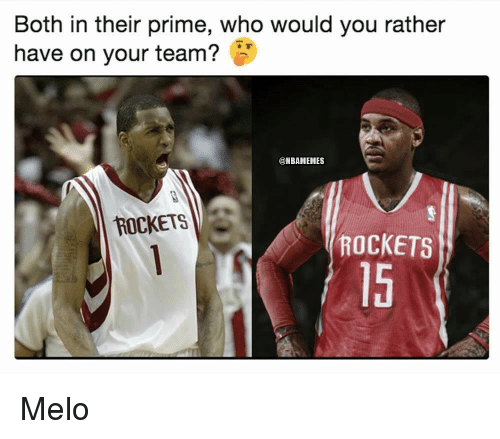 Nba, Would You Rather, and Rockets: Both in their prime, who would you rather  have on your team?  @NBAMEMES  ROCKETS  ROCKETS  15 Melo