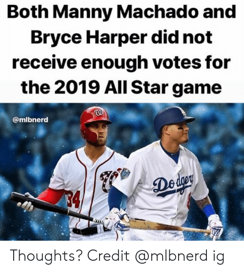 All Star, Mlb, and Bryce Harper: Both Manny Machado and  Bryce Harper did not  receive enough votes for  the 2019 All Star game  @mlbnerd  Deder  4 Thoughts?  Credit @mlbnerd ig