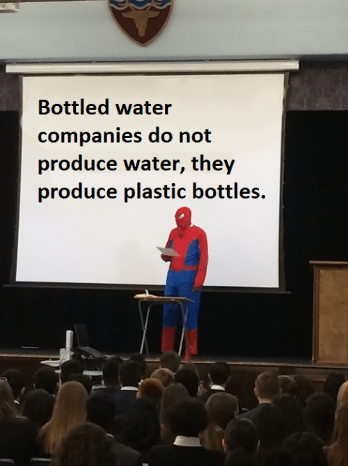 Bottled Water: Bottled water  companies do not  produce water, they  produce plastic bottles.