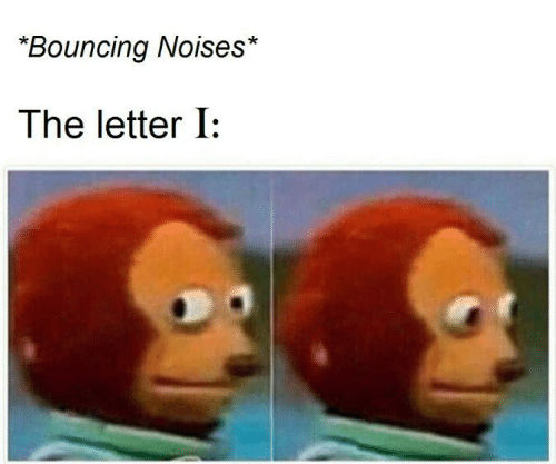 Noises, Letter, and The: Bouncing Noises*  The letter I: