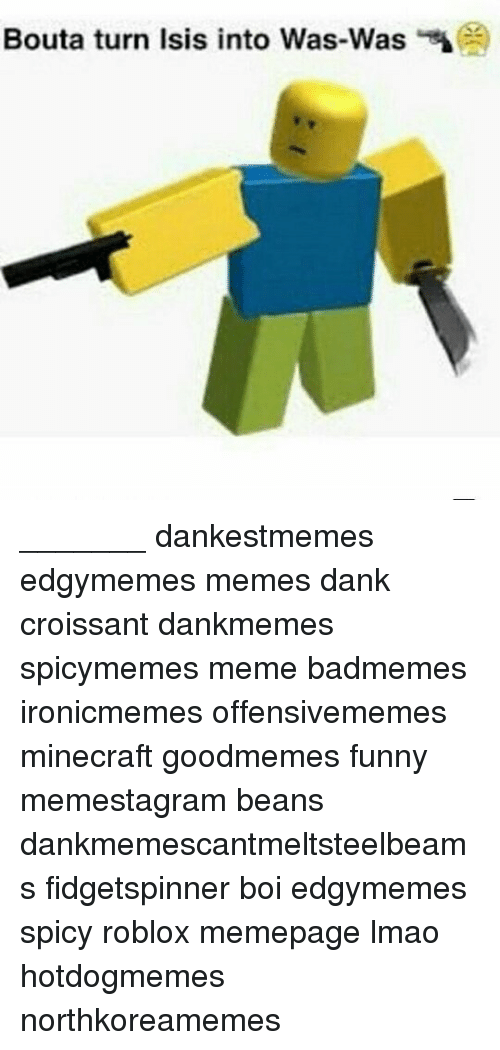 Bouta Turn Isis Into Was Was Dankestmemes Edgymemes Memes