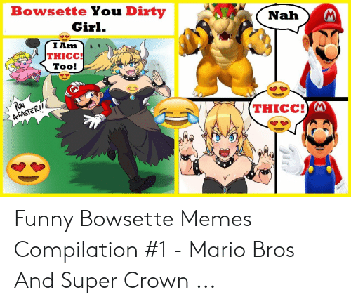 Bowsette You Dirty Girl Tam Thicc Too Thicc Funny