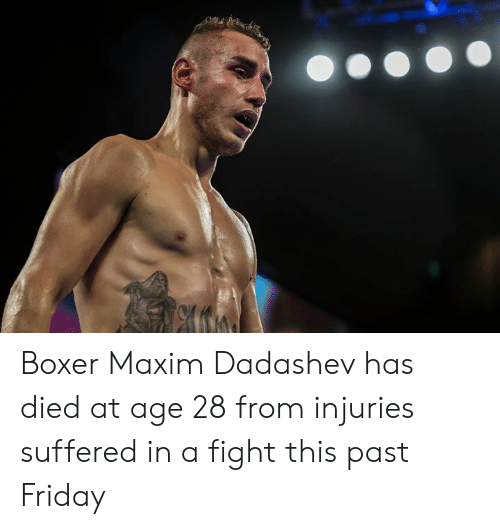 Boxer: Boxer Maxim Dadashev has died at age 28 from injuries suffered in a fight this past Friday