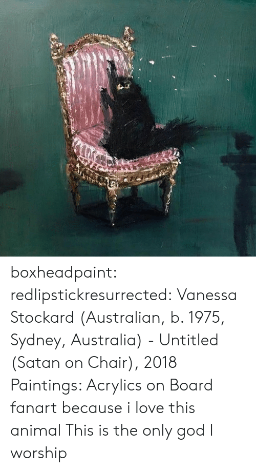 sydney: boxheadpaint: redlipstickresurrected: Vanessa Stockard (Australian, b. 1975, Sydney, Australia) - Untitled (Satan on Chair), 2018  Paintings: Acrylics on Board fanart because i love this animal   This is the only god I worship