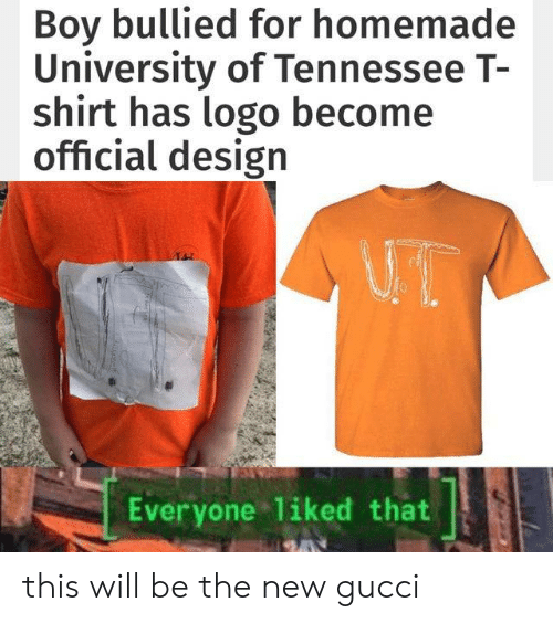 Gucci, Tennessee, and Design: Boy bullied for homemade  University of Tennessee T-  shirt has logo become  official design  UT  Everyone liked that this will be the new gucci