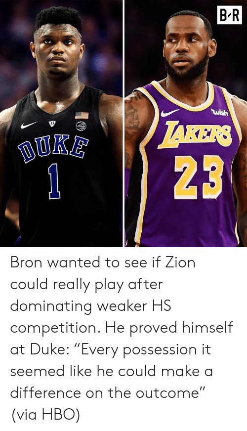"Dominating: B'R  ไม่ǐsh  123 Bron wanted to see if Zion could really play after dominating weaker HS competition. He proved himself at Duke: ""Every possession it seemed like he could make a difference on the outcome"" (via HBO)"