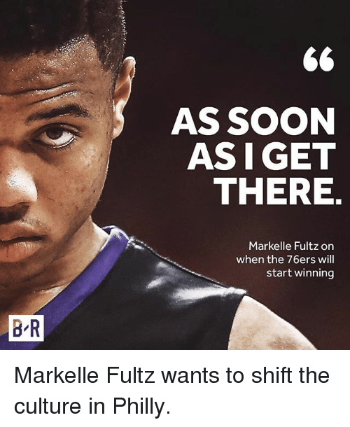 Philadelphia 76ers, Soon..., and Sports: BR  66  AS SOON  ASIGET  THERE  Markelle Fultz on  when the 76ers will  start winning Markelle Fultz wants to shift the culture in Philly.