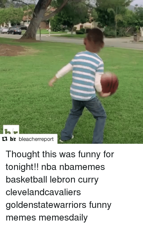 Lebron Curry: br bleacherreport Thought this was funny for tonight!! nba nbamemes basketball lebron curry clevelandcavaliers goldenstatewarriors funny memes memesdaily