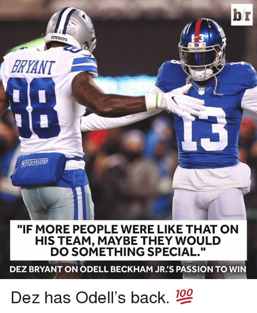 "Dez Bryant, Odell Beckham Jr., and Back: br  BRYANT  ""IF MORE PEOPLE WERE LIKE THAT ON  HIS TEAM, MAYBE THEY WOULD  DO SOMETHING SPECIAL.""  DEZ BRYANT ON ODELL BECKHAM JR.'S PASSION TO WIN Dez has Odell's back. 💯"
