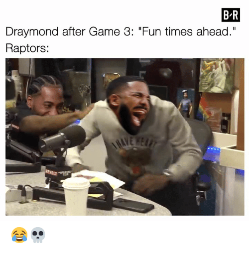 "Game, Fun, and Times: BR  Draymond after Game 3: ""Fun times ahead.""  Raptors:  MAYE REAFT  REVOLT 😂💀"