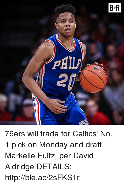 Philadelphia 76ers, Celtics, and Http: BR  FHIlp 76ers will trade for Celtics' No. 1 pick on Monday and draft Markelle Fultz, per David Aldridge  DETAILS: http://ble.ac/2sFKS1r