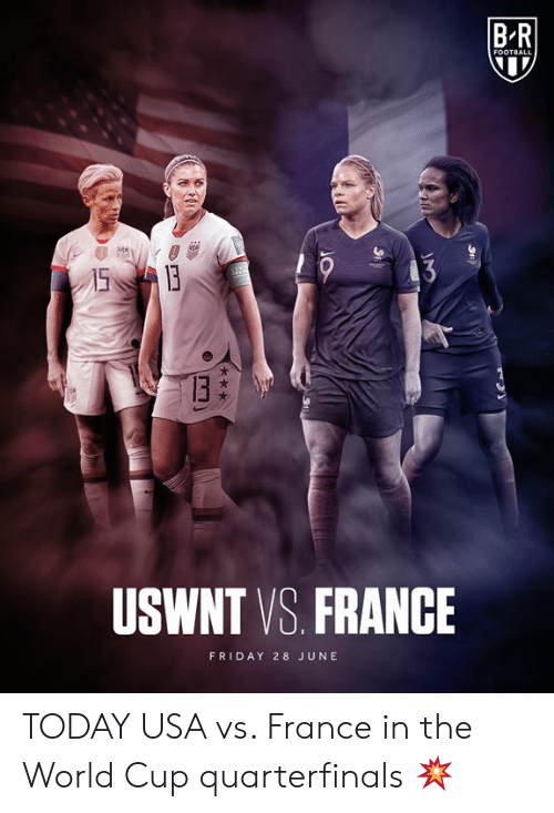 World Cup: BR  FOOTBALL  15B  3  13  USWNT VS. FRANCE  FRIDAY 28 JUNE TODAY  USA vs. France in the World Cup quarterfinals 💥
