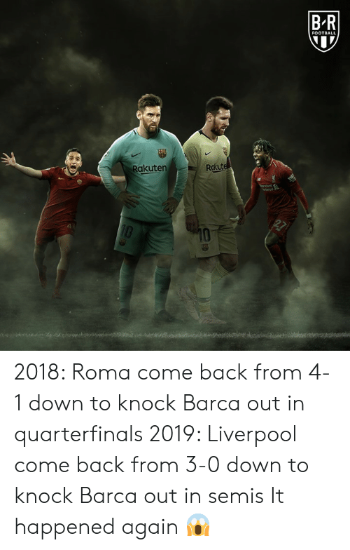 Barca: BR  FOOTBALL  Rakuten  Rokut 2018: Roma come back from 4-1 down to knock Barca out in quarterfinals  2019: Liverpool come back from 3-0 down to knock Barca out in semis  It happened again 😱